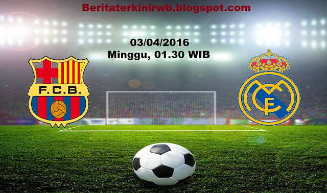 Berita Terkini | Prediksi Barcelona vs Real Madrid 3 April 2016