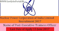 Nuclear Power Corporation of India Limited Recruitment 2017– 150 Executive Trainees