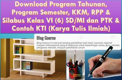 Program Tahunan, Program Semester, KKM, RPP & Silabus Kelas VI (6) SD/MI dan PTK & Contoh KTI (Karya Tulis Ilmiah), https://bloggoeroe.blogspot.com/