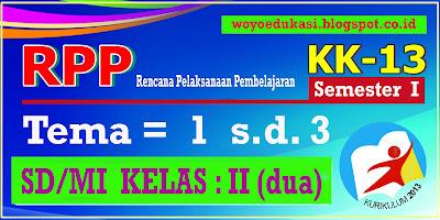 RPP KURIKULUM 2013 SD/MI KELAS 2 TEMA 1 - 3 REVISI 2017