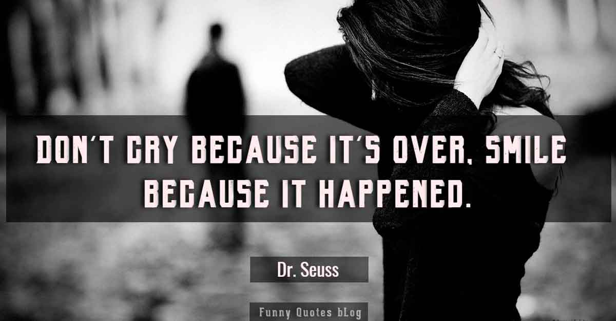 """Don't cry because it's over. Smile because it happened."" - Dr. Seuss quotes"
