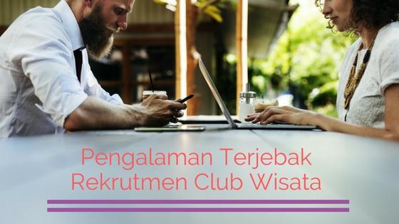Pengalaman Terjebak Rekrutmen Club Wisata