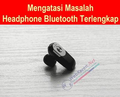Mengatasi Masalah Headphone Bluetooth Cara Terlengkap Web Keren Tips Trik Android Fotografi Blogger Adsense