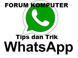 Kumpulan Terbaik Tips dan Trik Whatsapp Terbaru