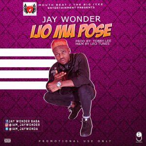 Music: Jay Wonder -Ijo Ma Pose - www.mp3made.com.ng