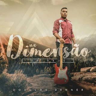 Baixar Musica Na dimensão de Deus - Douglas Denner MP3 Gratis