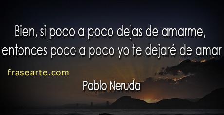 Pablo Neruda – no dejes de amarme