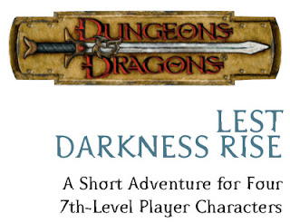 "Dungeons and Dragons ""Lest Darkness Rise"" Original Adventure for 7th Level Characters"