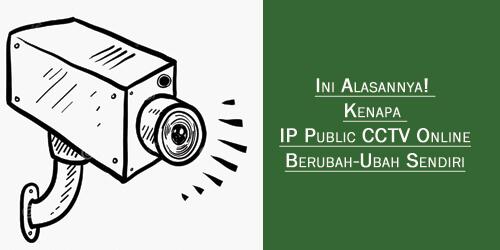 Ini Alasannya! Kenapa IP Public CCTV Online Berubah-Ubah Sendiri