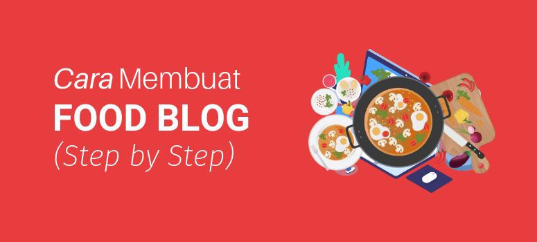 Cara Membuat Blog Makanan & Resep (Step by Step)