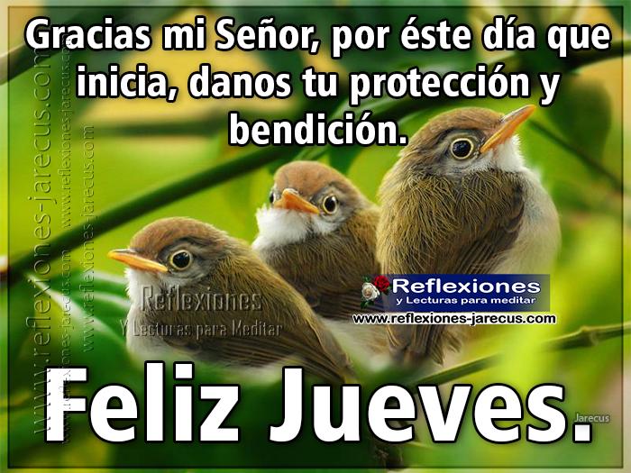 Feliz jueves, gracias Señor por éste día que inicia, danos tu protección y bendición