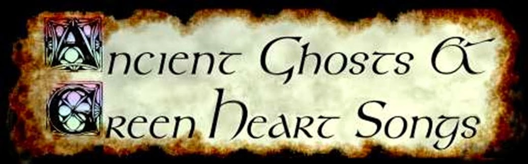 Ancient Ghosts & Green Heart Songs