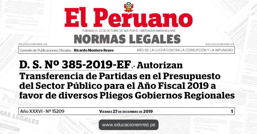 D. S. Nº 385-2019-EF - Autorizan Transferencia de Partidas en el Presupuesto del Sector Público para el Año Fiscal 2019 a favor de diversos Pliegos Gobiernos Regionales