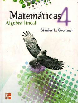 Matemáticas 4: Algebra lineal Stanley L. Grossman