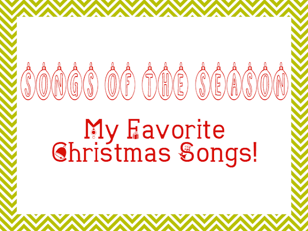 Songs of the Season {My Favorite Christmas Songs}