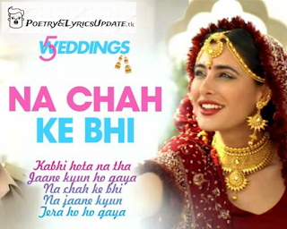 NA CHAH KE BHI LYRICS | 5 Weddings | Vishal Mishra | Shirley Setia, Latest Song Lyrics