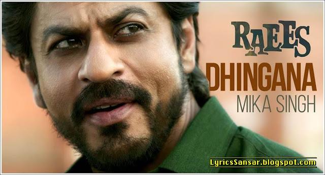 Raees : Dhingana Lyrics | Mika Singh Feat. ShahRukh Khan