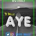 [Music]: Ty Billz - Aye