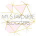 MY 5 FAVOURITE BLOGGERS