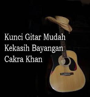 Kunci Gitar Mudah Kekasih Bayangan Cakra Khan Not Pianika Lagu