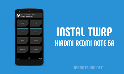 Cara Install TWRP + Root Redmi Note 5A
