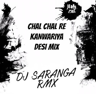 2017-Chal-Chal-Re-Kanwariya-DJ-Saranga-Remix