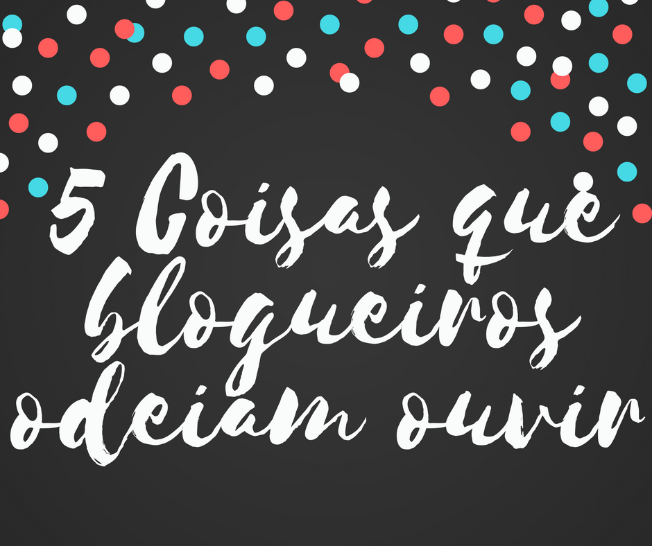 5 coisas que blogueiros odeiam ouvir