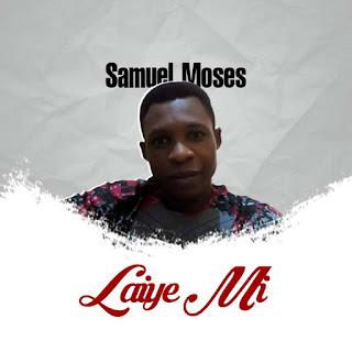 Samuel Moses - Laiye mi