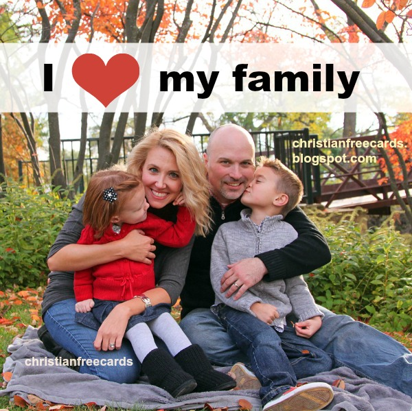 I love my family. Free christian card and quotes. Nice image with family, son, daughter, dad, mom, short family poem by Mery Bracho