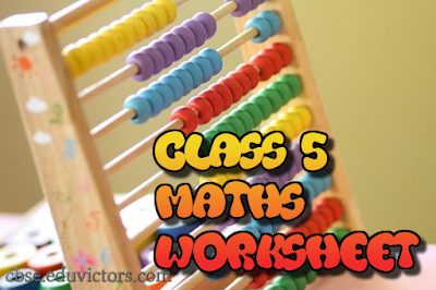 CBSE Class 5 - Maths Worksheet (#eduvictors)(#cbsenotes)