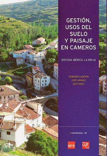 VV. AA., Lasanta Martínez, Teodoro y Arnáez Vadillo, José (coords.), Gestión, usos del suelo y paisaje en Cameros
