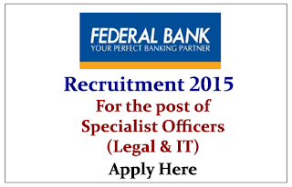 Federal Bank Recruitment 2015 for Specialist Officers (Legal& IT) - Apply Here