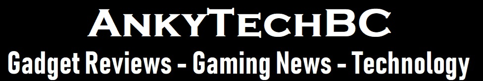 AnkyTechBC - Gadget Reviews, Gaming News, Innovations