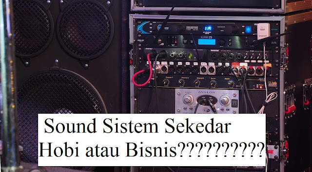Menurut Anda Sound System Sekedar Hobi Atau Bisnis Menurut Anda Sound System Sekedar Hobi Atau Bisnis?