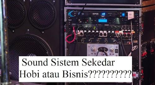 Menurut Anda Sound System Sekedar Hobi Atau Bisnis?
