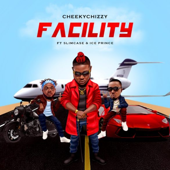 [Music] Cheekychizzy ft. Ice Prince, Slimcase – Facility