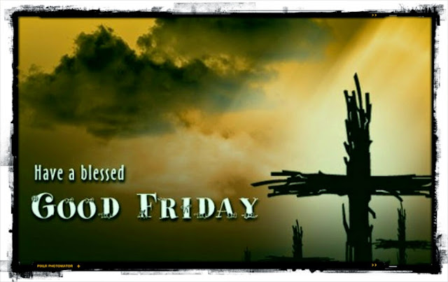 Good Friday 2018 Images, Wallpapers, Greetings, Cards, Pictures