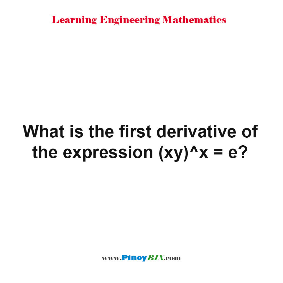 What is the first derivative of the expression (xy)^x = e?