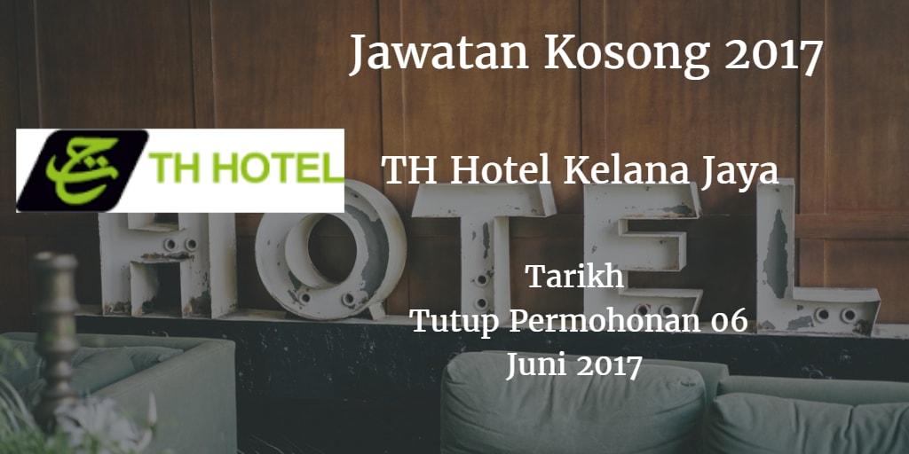 Jawatan Kosong TH Hotel Kelana Jaya 06 Juni 2017