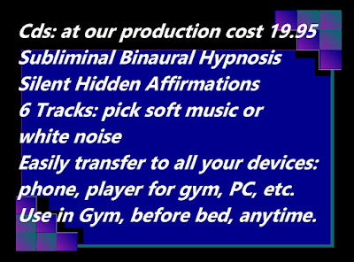 Cds: at our production cost 19.95 Subliminal Binaural Hypnosis Silent Hidden Affirmations 6 Tracks: pick soft music or  white noise Easily transfer to all your devices: phone, player for gym, PC, etc.  Use in Gym, before bed, anytime.