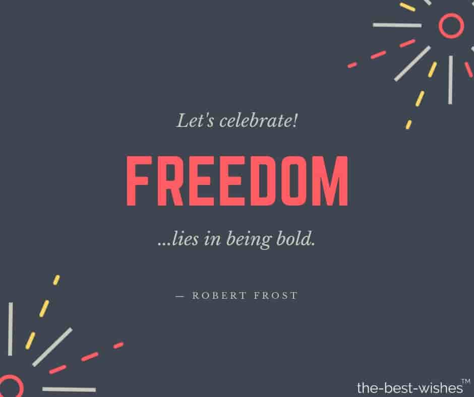 robert frost quote let's celebrate freedom lies in being bold
