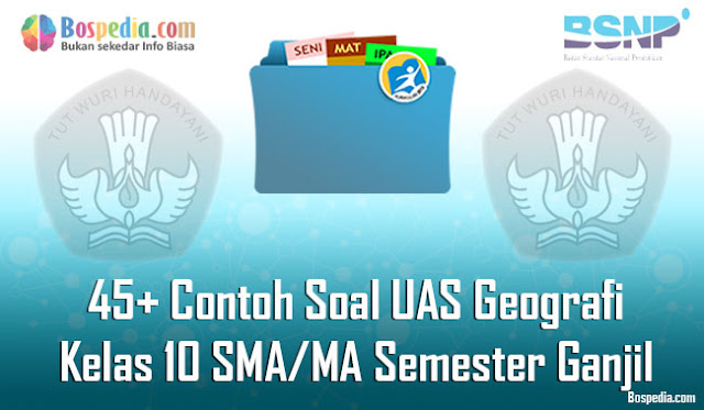 45+ Contoh Soal UAS Geografi Kelas 10 SMA/MA Semester Ganjil Terbaru
