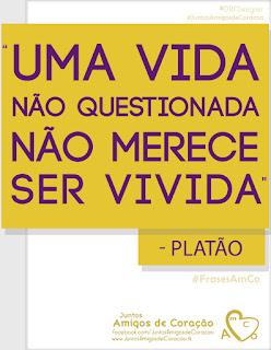 """Frase AmCo 9256 - """"Uma vida não questionada não merece ser vivida"""" - do autor Platão - para Comunidade Amigos de Coração - por DRF Designer Studio"""