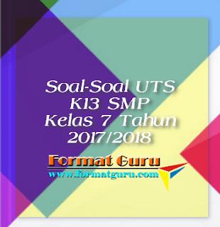 Soal-Soal UTS K13 SMP Kelas 7 Tahun 2017/2018