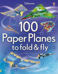 100 Paper Planes to Fold and Fly