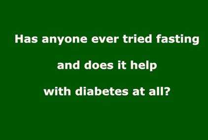 tried fasting and does it help with diabetes