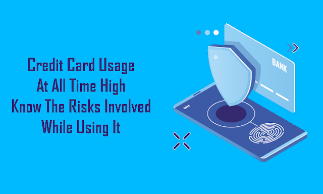 Credit Card Usage At All-Time High: Know The Risks Involved While Using It