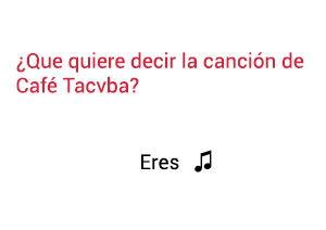 Significado de la canción Eres Café Tacvba.