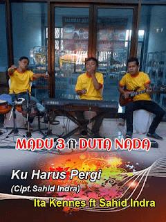 Ku Harus Pergi - Ita Kennes ft Sahid Indra - Duta Nada ft Madu Tiga