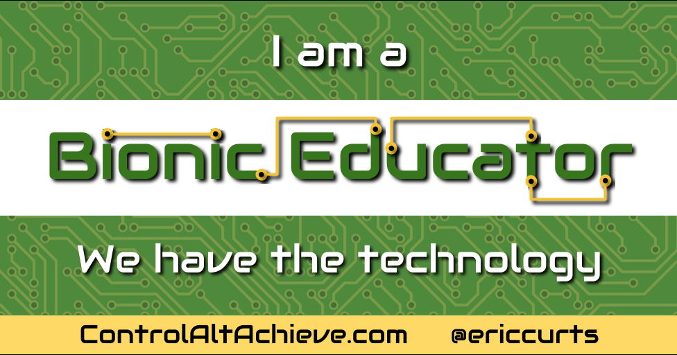 Control Alt Achieve: The Bionic Educator